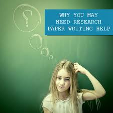 Why You May Need Research Paper Writing Help