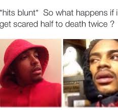 Memes Scared - hits the blunt meme scared twice weed memes