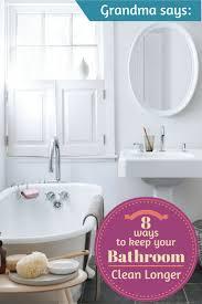 grandma says 8 ways to keep your bathroom clean longer