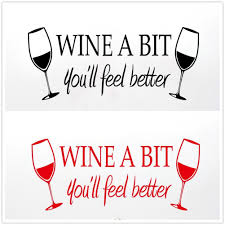 wine a you ll feel better wine a bit you ll feel better wall stickers wine glass quotes wall