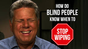 How Do People Get Blind How Do Blind People Know When To Stop Wiping Youtube
