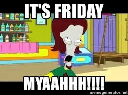 American Dad Meme - it s friday myaahhh roger smith american dad meme generator