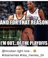 Nba Playoff Meme - and forthat reason memes 24 m out of the playoffs right now