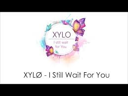 download mp3 xylo i still wait for you xylø i still wait for you lyrics mp3 mp4 full hd hq mp4 3gp