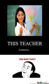 rmx unhelpful teacher is unhelpful by ailrox meme center