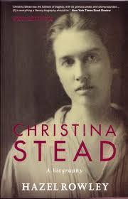 christina stead a biography by hazel rowley anz litlovers litblog