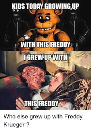 Meme Freddy - kids today growing up with this fredd i grewup with this freddy