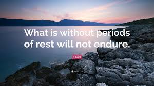 ovid quote what is without periods of rest will not endure 7