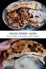cuisine indienne naan butter naan rapide indien à la poêle sans levure naan