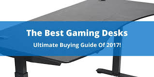 Gameing Desks The Best Gaming Desks Of 2017 Ultimate Buying Guide On Any Budget