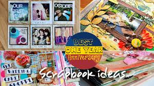 ideas for 1 year anniversary best one year anniversary scrapbook ideas