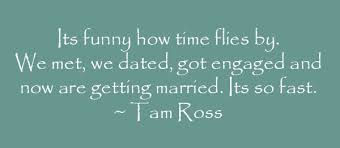 wedding quotes about time its how time flies by quote by tam ross quotes