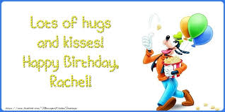 lots of hugs and kisses happy birthday rachel greetings cards