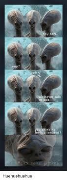Hey Carl Meme - hey carl yup we never talk to bob ou think he eels alienated