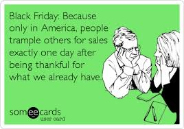 Thanksgiving Day Memes - black friday because only in america people trle others for