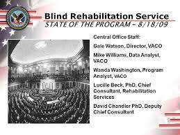 Blind Rehabilitation Blind Rehabilitation Service State Of The Program U2013 8 18 09