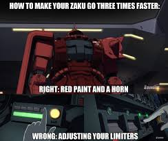 What Difference Does It Make Meme - red paint does make your zaku go three times faster gundam know