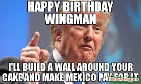 Build Your Meme - happy birthday wingman i ll build a wall around your cake and make