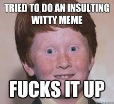 Meme Fuck - fuck it up funny insult meme
