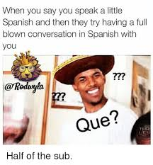 Spanish Memes - when you say you speak a little spanish and then they try having a