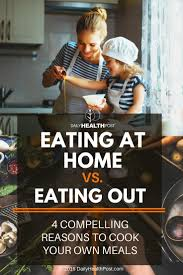 eating at home vs eating out 4 compelling reasons to cook your