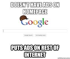 Google Memes - doesn t have ads on homepage puts ads on rest of internet scumbag
