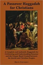 christian seder haggadah passover haggadah for christians bruce fingerhut 9781587316388