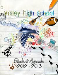 high school agenda valley high school 2011 2012 student agenda cover by