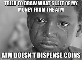 Third World Problems Meme - tried to draw what s left of my money from the atm atm doesn t