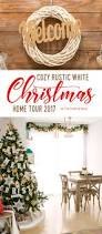 cozy rustic white christmas home tour 2017 the crafting nook