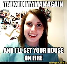 My Man Meme - talk to my man again and i ll set your house on fire meme factory
