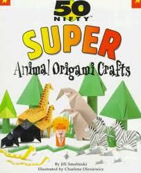 smolinski books 50 nifty animal origami crafts by smolinski