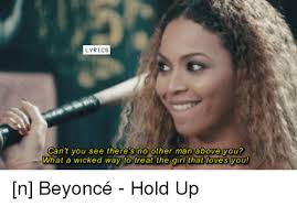 Hold Up Meme - lyrics can t you see there no other man above you what a wicked way
