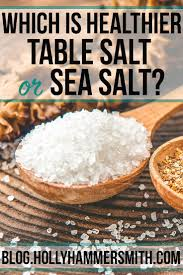 sea salt and table salt table salt vs sea salt which is healthier welcoming simplicity