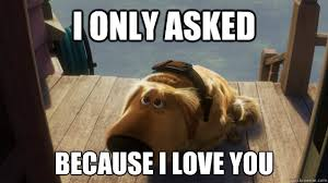Sad Memes About Love - i only asked because i love you sad dug quickmeme