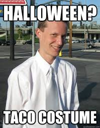 halloween taco costume creepy college student meme quickmeme