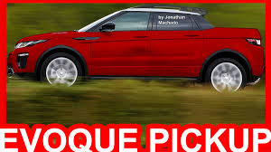land rover discovery pickup photoshop 2017 land rover range rover evoque pickup evoque youtube