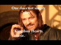 Meme One Does Not Simply - one does not simply play kingdom hearts music youtube