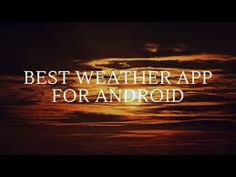 most accurate weather app for android most accurate weather app for android 2018 android
