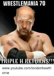 Triple H Memes - wrestlemania 70 triple h returns wwwyoutubecomlondonhawthorne