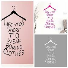 life is too short to wear boring clothes diy removable wall