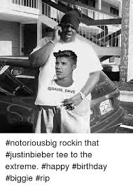 Notorious Big Meme - dave notoriousbig rockin that justinbieber tee to the extreme happy