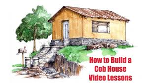 want to build a house how to build a cob house step by step video lessons