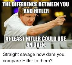 Hitler Memes - the difference between you and hitler atleast hitler coulduse