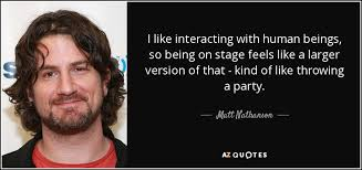 matt nathanson quote i like interacting with human beings so being