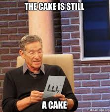 The Cake Is A Lie Meme - the cake is still a cake maury povich lie detector test make a