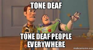 Deaf Meme - tone deaf tone deaf people everywhere buzz and woody toy story
