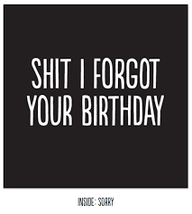 sh t i forgot your birthday humorous belated birthday card by