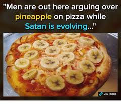 Memes About Pizza - men are out here arguing over pineapple on pizza while satan is