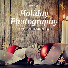 holidays for dummies top 10 photography tips for beginners